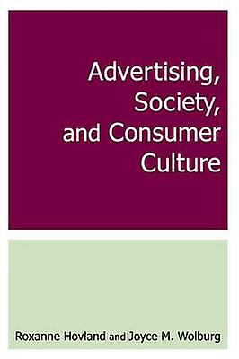 Advertising Society and Consumer Culture by Hovland & Roxanne