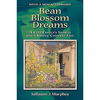 Bean Blossom Dreams With a New Afterword A City Familys Search for a Simple Country Life by Murphey & Sallyann J.
