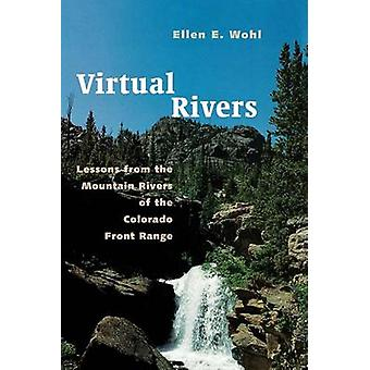 Virtual Rivers Lessons from the Mountain Rivers of the Colorado Front Range by Wohl & Ellen E.