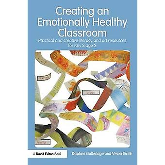 Creating an Emotionally Healthy Classroom  Practical and Creative Literacy and Art Resources for Key Stage 2 by Gutteridge & Daphne