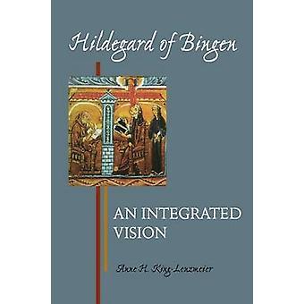 Hildegard of Bingen An Integrated Vision by KingLenzmeier & Anne H.
