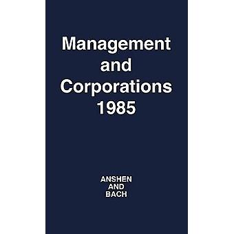 Management and Corporations 1985 A Symposium Held on the Occasion of the Tenth Anniversary of the Graduate School of Industrial Administration Carn by Anshen & Melvin