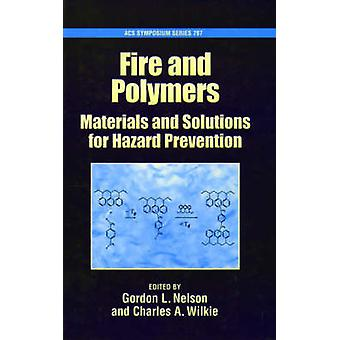 Fire and Polymers Materials and Solutions for Hazard Prevention by Wilkie & Charles A.