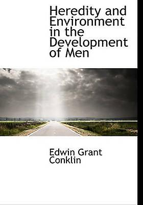 Herougeity and Environment in the Development of Men by Conklin & Edwin Grant