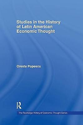 Studies in the History of Latin American Economic Thought by Popescu & Oreste