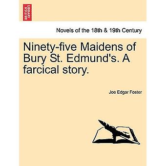 Ninetyfive Maidens of Bury St. Edmunds. A farcical story. by Foster & Joe Edgar