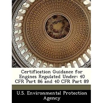 Certification Guidance for Engines Regulated Under 40 CFR Part 86 and 40 CFR Part 89 by U.S. Environmental Protection Agency