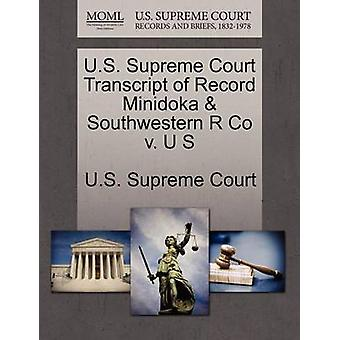 U.S. Supreme Court Transcript of Record Minidoka  Southwestern R Co v. U S by U.S. Supreme Court