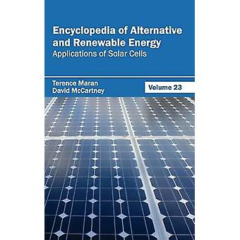 Encyclopedia of Alternative and Renewable Energy Volume 23 Applications of Solar Cells by Maran & Terence