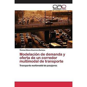 Modelacin de demanda y oferta de un corredor multimodal de transporte by Guerrero Barbosa Thomas Edison