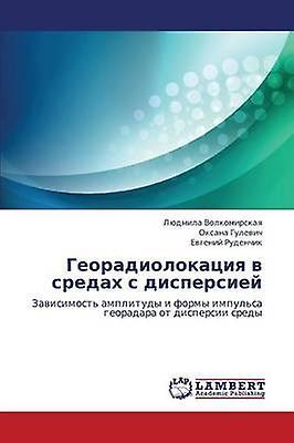 Georadiolokatsiya V Srougeakh S Dispersiey by Volkomirskaya Lyudmila