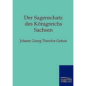 Der Sagenschatz des Knigreichs Sachsen by Grsse & Johann Georg Theodor