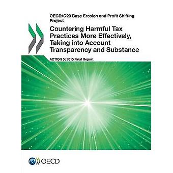 OECDG20 Base Erosion and Profit Shifting Project Countering Harmful Tax Practices More Effectively Taking into Account Transparency and Substance Action 5  2015 Final Report by OECD