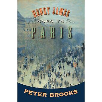 Henry James Goes to Paris by Peter Brooks - 9780691138428 Book