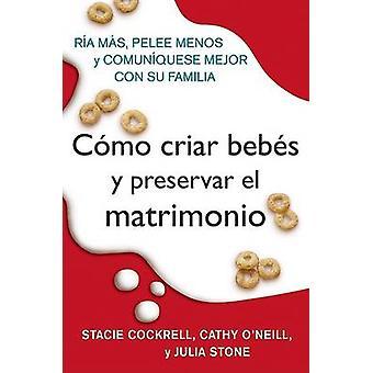 Como Criar Bebes y Preservar El Matrimonio - Ria Mas - Pelee Menos y C