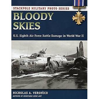 Bloody Skies - U.S. Eighth Air Force Battle Damage in World War II by