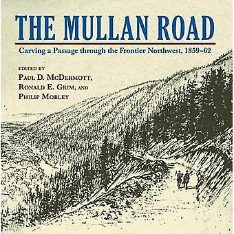 The Mullan Road - Carving a Passage Through the Frontier Northwest - 1