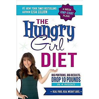 The Hungry Girl Diet - Big Portions. Big Results. Drop 10 Pounds in 4
