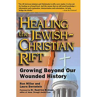 Healing the Christian Rift - Growing Beyond Our Wounded History by Ron