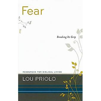 Fear - Breaking Its Grip by Louis Paul Priolo - 9781596381216 Book
