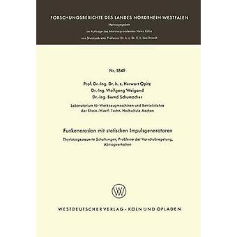 Funkenerosion mit statischen Impulsgeneratoren  Thyristorgesteuerte Schaltungen Probleme der Vorschubregelung Abtragverhalten by Opitz & Herwart