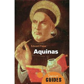 Aquinas: A Beginner's Guide (Beginner's Guides) (Paperback) by Feser Edward