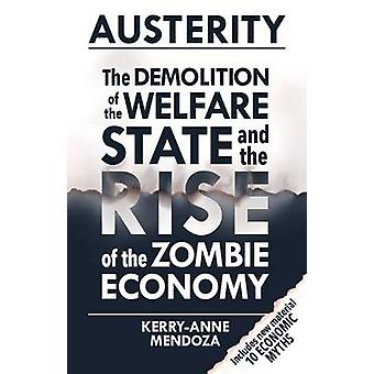 Austerity  The Demolition of the Welfare State and the Rise of the Zombie Economy by Kerry anne Mendoza