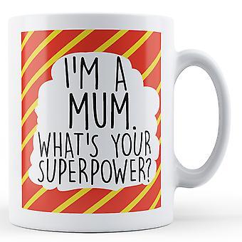 Ich bin eine Mama, was ist Ihre Supermacht bedruckte Becher