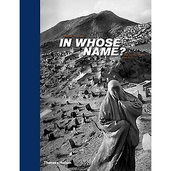 In Whose Name? - The Islamic World After 9/11 by Abbas - Magnum - 9780
