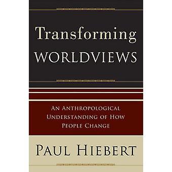 Trasformazione di visioni del mondo - una comprensione antropologica di come Peop