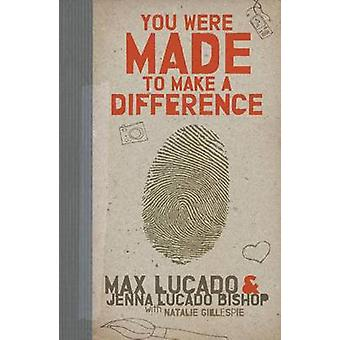 You Were Made to Make a Difference by Max Lucado - Jenna Lucado Bisho