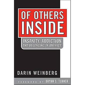 Of Others Inside - Insanity - Addiction - and Belonging by Darin Weinb