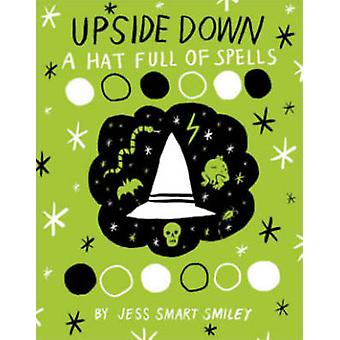 Upside Down - Book Two - A Hat Full of Spells by Jess Smart Smiley - Je