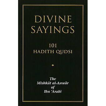 Divine Sayings - 101 Hadith Qudsi by Muhyiddin Ibn Arabi - 97819059370