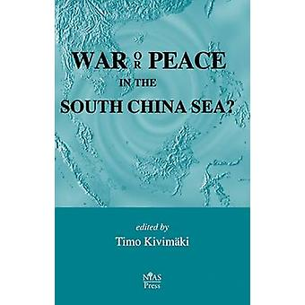 War or Peace in the South China Sea? by Timo Kivimaki - 9788791114014