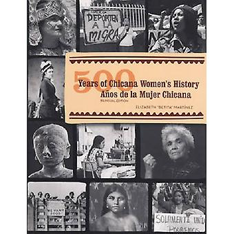 500 Years of Chicana Women's History/500 Anos de La Mujer Chicana by