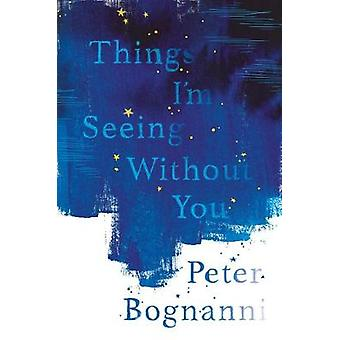Things I'm Seeing Without You by Peter Bognanni - 9781911077824 Book
