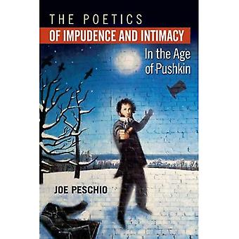 The Poetics of Impudence and Intimacy in the Age of Pushkin