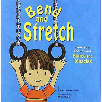 Bend and Stretch: Learning about Your Bones and Muscles (Amazing Body)