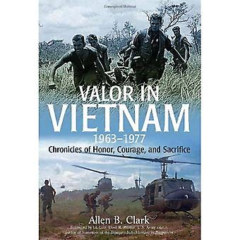 Valor in Vietnam: Chronicles of Honor, Courage and Sacrifice: 1963-1977
