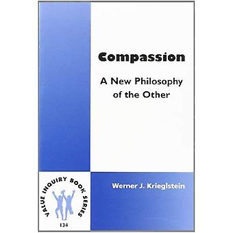 Compassion: A New Philosophy of the Other (Value Inquiry Book)