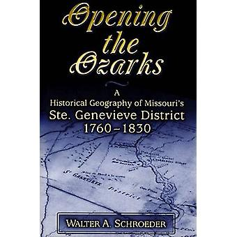 Opening the Ozarks - A Historical Geography of Missouri's Ste. Genevie