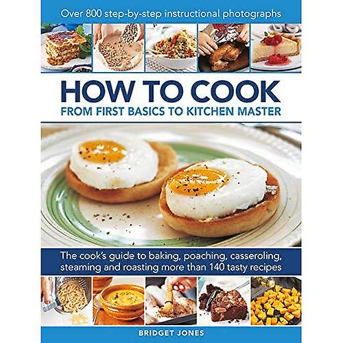 How to Cook: From first basics to kitchen master: The cook's guide to frying, baking, poaching, casseroling, steaming and roasting a fabulous range of 140 tasty recipes, with� 800 step-by-step instructional photographs