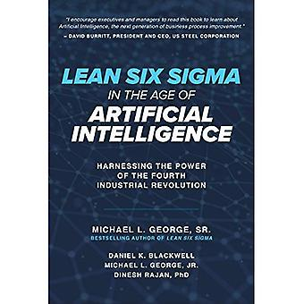 Lean Six Sigma in the Age� of Artificial Intelligence:� Harnessing the Power of the Fourth Industrial Revolution