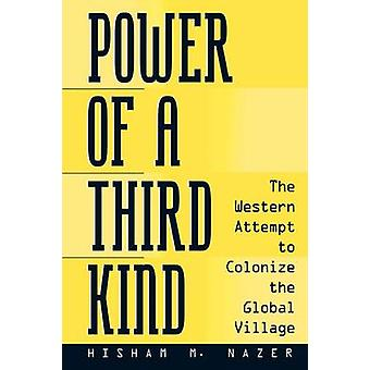 Power of a Third Kind The Western Attempt to Colonize the Global Village by Nazer & Hisham M.