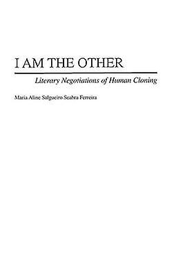 I Am the Other Literary Negotiations of Huhomme Cloning by Ferreira & Maria