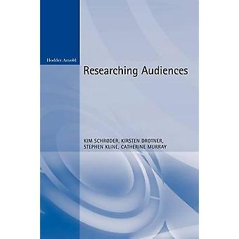 Researching Audiences A Practical Guide to Methods in Media Audience Analysis by Schroder & Kim