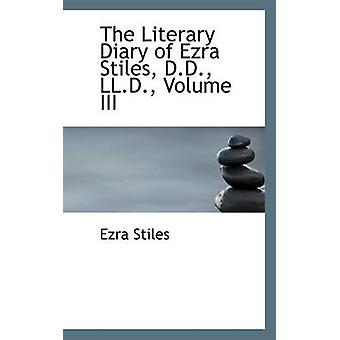 The Literary Diary of Ezra Stiles D.D. LL.D. Volume III by Stiles & Ezra