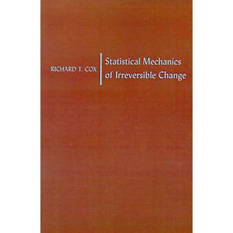 Statistical Mechanics irreversibel endring av Cox & Richard T.