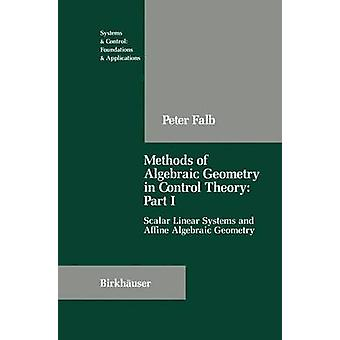 Methods of Algebraic Geometry in Control Theory Part I  Scalar Linear Systems and Affine Algebraic Geometry by Falb & Peter